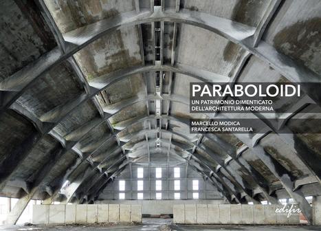 Paraboloidi. Un patrimonio dimenticato dell'architettura moderna | Archeologia Industriale | Scoop.it