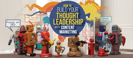 How to Build Your Thought Leadership With Content Marketing | Social Media, SEO, Mobile, Digital Marketing | Scoop.it