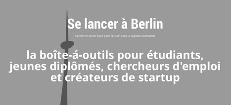 FR: Se lancer à Berlin | FR: Startup à Berlin - vivre, travailler et créer son entreprise en Allemagne | Scoop.it