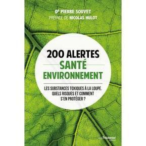 [Livre] 200 alertes environnement-santé - Pierre Souvet, Nicolas Hulot | Toxique, soyons vigilant ! | Scoop.it