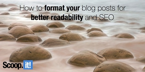 How to format your blog posts for better readability and SEO: 11 effective tips to improve engagement | EdumaTICa: TIC en Educación | Scoop.it