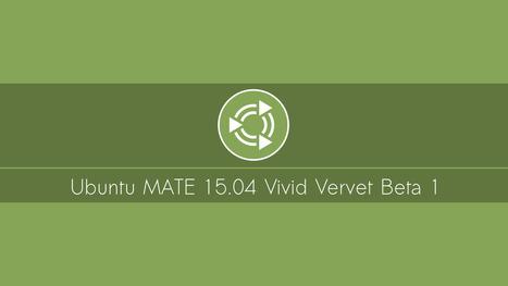 Ubuntu MATE 15.04 Vivid Vervet Beta 1 : Video Overview and Screenshot Tours - Linux Scoop | Ubuntu Desktop | Scoop.it