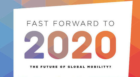 Fast forward to 2020 – The future of global mobility? - Re:locate Magazine | Talent - Acquisition and Mobility - My News Collage | Scoop.it