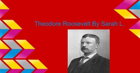 Theodore Roosevelt  by sarah l. | PresidentsoftheUS | Scoop.it