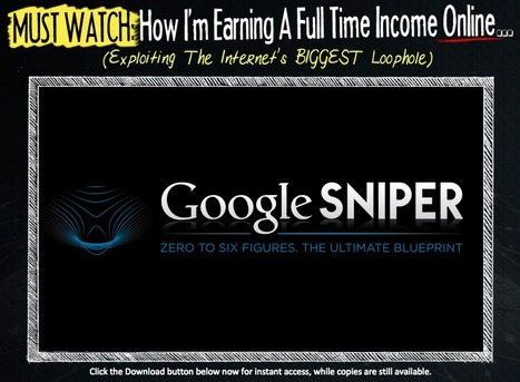 Google Sniper 3.0 - The Most Proven System For Making A Full Time Income Online | Digital Marketing | Scoop.it