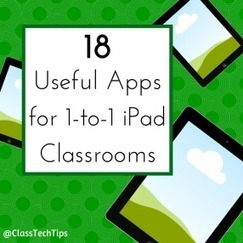- Class Tech Tips: 18 Useful Apps for 1-to-1 iPad Classrooms | Edtech PK-12 | Scoop.it