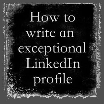 How to Write an Exceptional LinkedIn Profile | Social Media Agency | Ghost Tweeting | Social Media Firestarter | Scoop.it