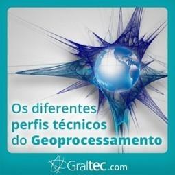 Os diferentes perfis técnicos do geoprocessamento | Geoprocessing | Scoop.it