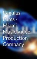 Regulus Films (RegulusFilms) - Wattpad | Music Video Production Miami Florida | Scoop.it