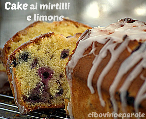 CIBO,VINO E PAROLE: Cake ai mirtilli e limone | FOOD BLOG | Scoop.it