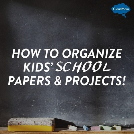How To Organize Kids' School Papers and Projects | CloudMom | Parenting Tips | Scoop.it