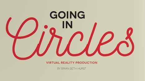 Great Primer - GOING IN CIRCLES: What you need to know about #VR Production from @storycentered | Pervasive Entertainment Times | Scoop.it