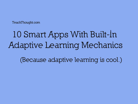10 Smart Apps With Built-In Adaptive Learning Mechanics  - TeachThought | Our World of Work | Scoop.it