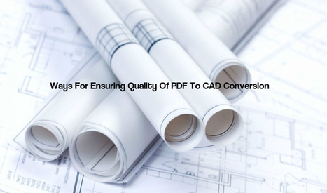 Ways For Ensuring Quality Of PDF To CAD Conversion | The AEC Associates | Scoop.it