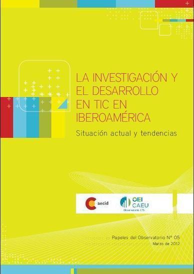 NUEVA PUBLICACIÓN: Papeles del Observatorio Nº 05 - La investigación y el desarrollo en TIC en Iberoamérica | Aprendiendo a Distancia | Scoop.it