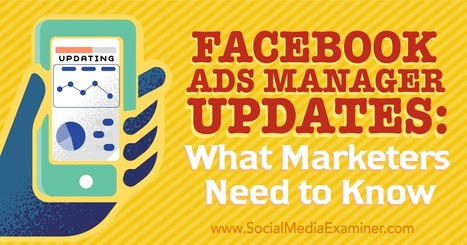 Facebook Ads Manager Updates: What Marketers Need to Know : Social Media Examiner | Facebook for Business Marketing | Scoop.it
