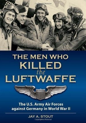 Men Who Killed the Luftwaffe: The U.S. Army Air Forces Against Germany in World War II | World at War | Scoop.it