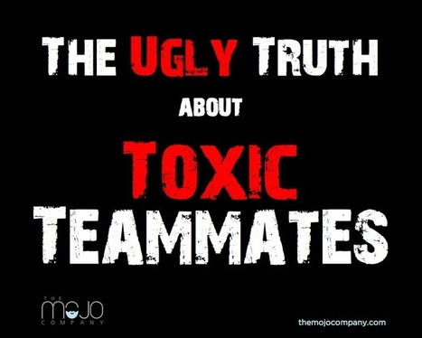 The Ugly Truth About Toxic Teammates - Create Great Company Culture with The Mojo Company | Leadership, Toxic Leadership, and Systems Thinking | Scoop.it