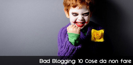 Bad Blogggin: 10 Cose che un Blogger NON dovrebbe fare | Social Media Consultant 2012 | Scoop.it