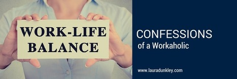 Confessions of a workaholic - www.lauradunkley.com | Health and Wellness made simple | Scoop.it