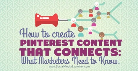 How to Create Pinterest Content That Connects: What Marketers Need To Know | AtDotCom Social media | Scoop.it