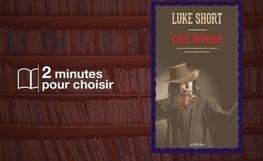 «Ciel rouge» de Luke Short, lire un western au lieu d'en regarder un, ça change | L'actu country pour les pottoks | Scoop.it