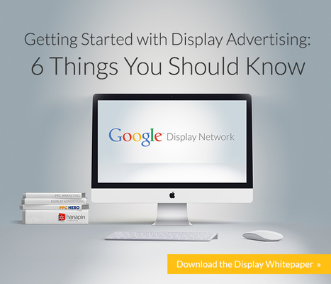 [New Whitepaper!] Getting Started with Display Advertising: 6 Things You Should Know | PPC Hero® | PPC (Pay Per Click) | Scoop.it