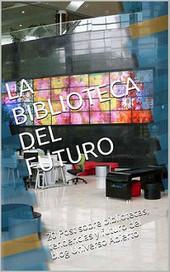 Las bibliotecas del Futuro | Universo Abierto | Bibliotecas y Educación Superior | Scoop.it