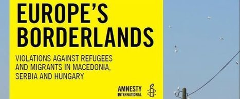 Europe's borderlands - Violations against refugees and migrants in Macedonia, Serbia and Hungary | Balkanesque | Scoop.it