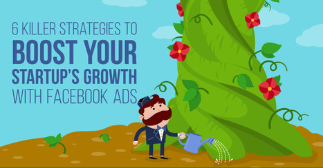 How to Boost Your Startup's Growth with Facebook Ads: 6 Killer Strategies | Online Marketing Resources | Scoop.it