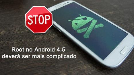 Fazer root no Android 4.5 deverá ser muito mais complicado | Pplware | Android News | Scoop.it