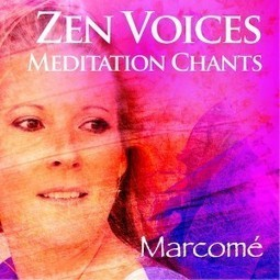 Zen Voices Meditation Chants by New Age Music Artist Marcomé   New Age Music World and Blog of Canadian Singer Artist Marcome   Spiritual music for health by New age music artist Marcome   Scoop.it
