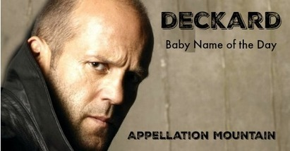 Deckard: Baby Name of the Day - Appellation Mountain | Baby Name News! | Scoop.it