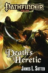 Black Gate » Blog Archive » Pathfinder Tales: Death's Heretic by James L. Sutter | Science Fiction Books | Scoop.it