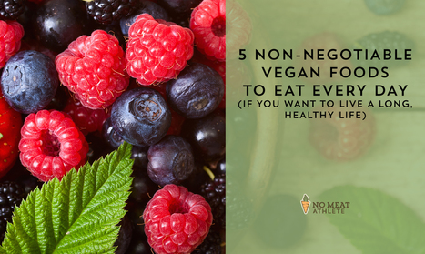5 Non-Negotiable Vegan Foods to Eat Every Day (if You Want to Live a Long, Healthy Life) | Nutrient Dense foods | Scoop.it