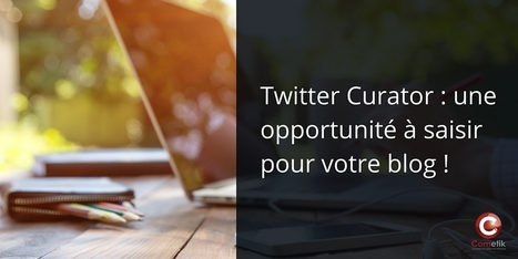Twitter Curator : une opportunité à saisir pour votre blog ! | MI  Marketing Intelligence | Scoop.it