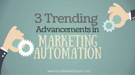 3 Trending Advancements in Marketing Automation - Social Media Explorer | Marketing Automation in B2B | Scoop.it