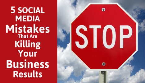 5 Social Media Mistakes That Are Killing Your Business Results | Social Media | Scoop.it