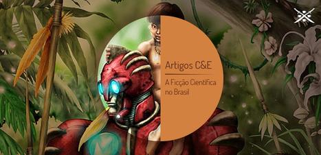 Artigo: A Ficção Científica no Brasil | Café & Espadas | Paraliteraturas + Pessoa, Borges e Lovecraft | Scoop.it