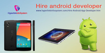 Hire Android App Developer, Excellent Services at $15/hour - Hyperlink InfoSystem | Android Application Development India | Scoop.it
