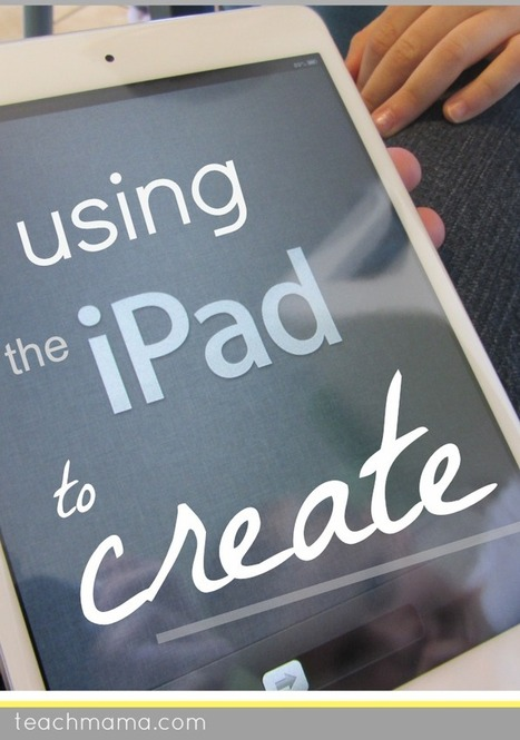 using iPad apps to create - teach mama | iPads in Education | Scoop.it