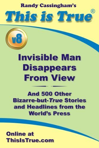 This is True: Invisible Man Disappears From View (And 500 Other Bizarre-but-True Stories and Headlines from the World's Press) [v8] | Strange days indeed... | Scoop.it