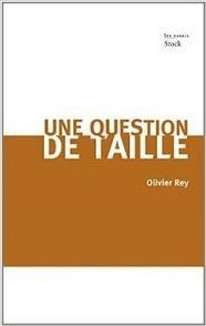 Olivier Rey. Une question de taille | Alerte sur les ouvrages parus | Scoop.it