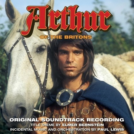 Arthur of the Britons by Elmer Bernstein - First Time Release For A Classic 70s TV Score   Silva Screen Records   Television   Scoop.it