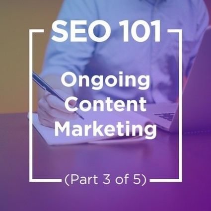 SEO 101: Ongoing Content Marketing (Part 3 Of 5) - Forbes | Francisco Javier Márquez Estrada | Scoop.it