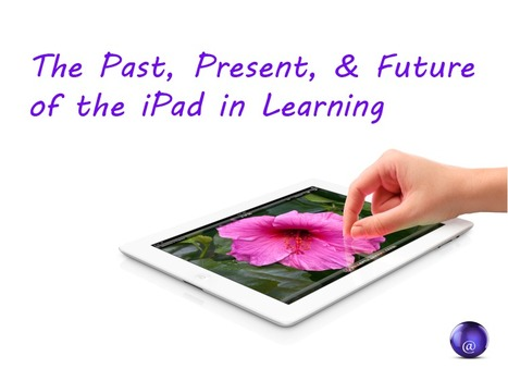 The Past, Present, And Future Of The iPad In Learning | From here and there ... | Scoop.it