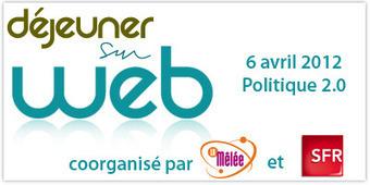 Déjeuner sur web «Politique 2.0 » le 6 avril 2012 dès 10h30 à La Cantine Toulouse | La Cantine Toulouse | Scoop.it