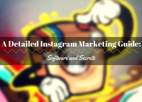 A Detailed Instagram Marketing Guide: Including Software and Secrets   Marketing   Scoop.it