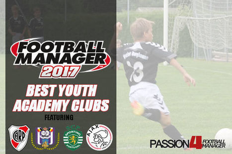 Ranking: Best Youth Academy Clubs in Football Manager 2017   Passion4FM   Football Manager 2017   Scoop.it