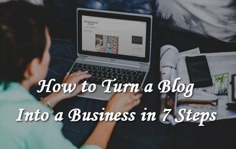 How to Turn a Blog Into a Business in 7 Steps | ModernLifeBlogs | Scoop.it